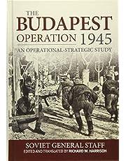 Budapest Operation (29 October 1944-13 February 1945): An Operational-Strategic Study