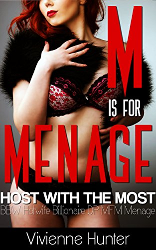 M Is For Menage Host With The Most Bbw Hotwife Billionaire Dp Mfm Menage