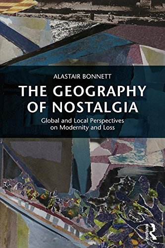 The Geography of Nostalgia: Global and Local Perspectives on Modernity and Loss (Routledge Advances in Sociology)