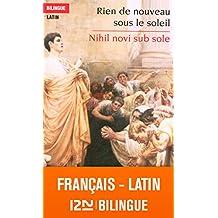 Bilingue français-latin : Rien de nouveau sous le soleil - Nihil novi sub sole (French Edition)