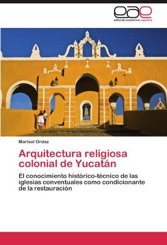 Descargar Libro Arquitectura Religiosa Colonial De Yucatán Ordaz Marisol