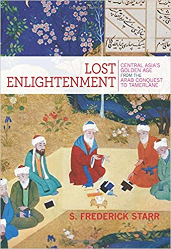 Lost Enlightenment: Central Asia's Golden Age From The Arab Conquest To Tamerlane Descargar ebooks Epub