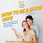How to Be a Good Wife | HowExpert Press,Angie Hall
