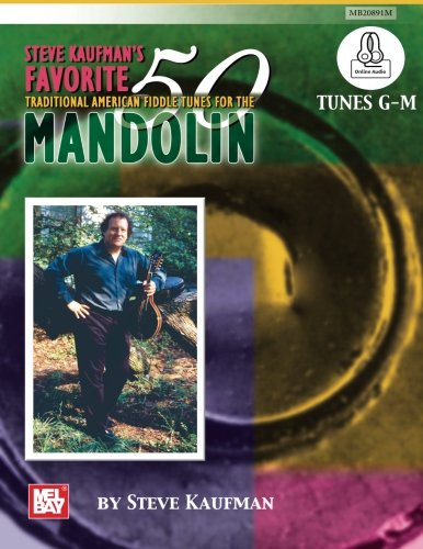 Steve Kaufman's Favorite 50 MandolinTunes: G-M: Traditional American Fiddle - Traditional Publications American Fiddle