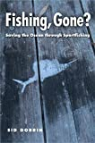 Search : Fishing, Gone?: Saving the Ocean through Sportfishing (The Seventh Generation: Survival, Sustainability, Sustenance in a New Nature)