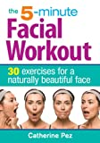 The 5-Minute Facial Workout, Catherine Pez, 0778804712