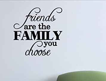 Amazoncom Friends Are The Family You Choose Home Decor Stickers