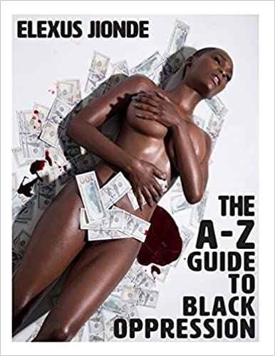 The A-Z Guide To Black Oppression
