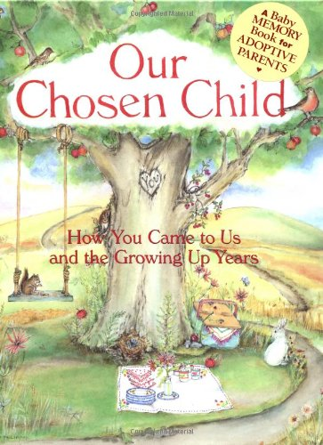 Adoption Memory Book - Our Chosen Child: How You Came To Us And The Growing Up Years