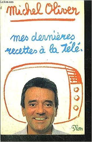 Mes Dernieres Recettes A La Tele French Edition Michel Oliver