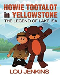 Howie Tootalot in Yellowstone: The Legend of Lake Isa (The Tootalots) (Volume 2)