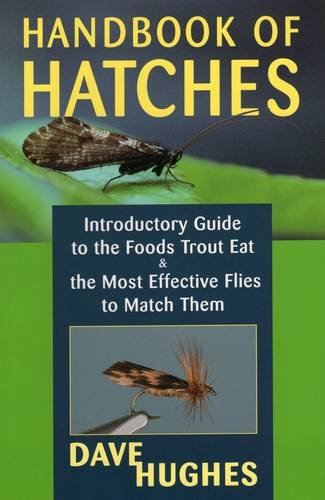 Handbook Of Hatches: Introductory Guide to the Foods Trout Eat & the Most Effective Flies to Match Them ()