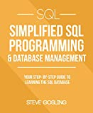 #4: SQL: Simplified SQL Programming & Database Management For Beginners. Your Step-By-Step Guide To Learning The SQL Database (SQL Series)