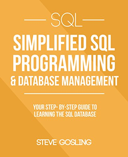 SQL: Simplified SQL Programming & Database Management For Beginners. Your Step-By-Step Guide To Learning The SQL Database (SQL Series)