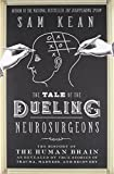 "Sam Kean, ""The Tale of the Dueling Neurosurgeons"" (Little, Brown and Co., 2015)"