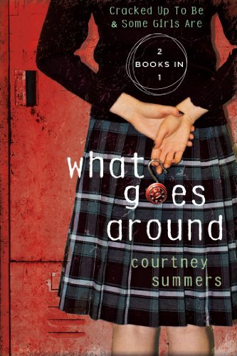 What Goes Around: Two Books In One: Cracked Up to Be & Some Girls Are by Courtney Summers (2013-09-03)