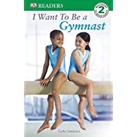 DK Readers L2: I Want to Be a Gymnast (DK Readers Level 2)
