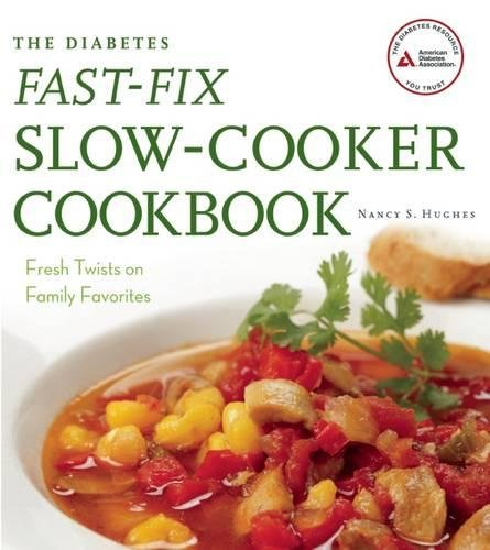 The Diabetes Fast-Fix Slow-Cooker Cookbook: Fresh Twists on Family Favorites (Sugar Slow Free Cooker)