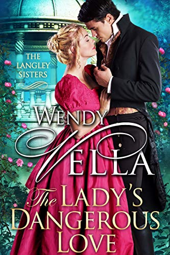 Wendy Vella: The Lady's Dangerous Love (The Langley Sisters Book 6)