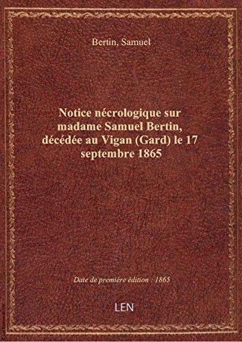 Amazon Fr Notice Necrologique Sur Madame Samuel Bertin Decedee Au Vigan Gard Le 17 Septembre 1865 Signe Bertin Samuel Livres