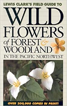 Wild Flowers of Forest & Woodland: In the Pacific Northwest (Lewis Clark's Field Guide To...) by Lewis J. Clark (2003-07-04)