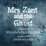 Mrs. Zant and the Ghost, the Original Short Story | Wilkie Collins