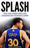Stephen Curry: Splash: The Life Story and Life Lessons of Stephen Curry