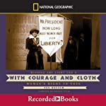 With Courage and Cloth: Winning the Fight for a Woman's Right to Vote | Ann Bausum