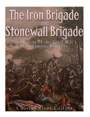 Download The Iron Brigade and Stonewall Brigade: The History of the Civil War's Most Famous Brigades ebook