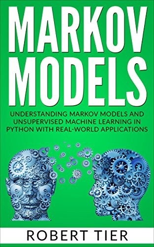 Markov Models: Understanding Markov Models and Unsupervised Machine Learning in Python with Real-World Applications (Application Of Bayes Theorem In Computer Science)