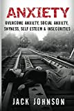 Anxiety: Overcome Anxiety, Social Anxiety, Shyness, Self Esteem & Insecurities ($500+ Worth Of Free BONUS Value Inside- Overcome Fear, Social Anxiety Cure, ... Free, Confidence, Belief & Self Esteem)