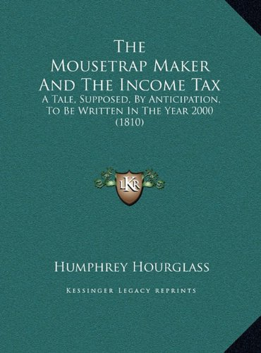 Download The Mousetrap Maker And The Income Tax: A Tale, Supposed, By Anticipation, To Be Written In The Year 2000 (1810) pdf epub