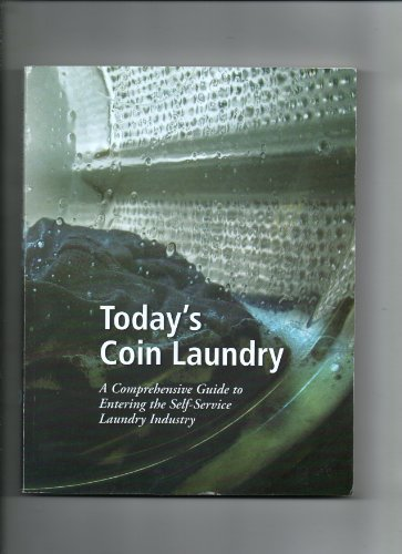 Today's Coin Laundry: A Comprehensive Guide to Entering the Self-Service Laundry Industry