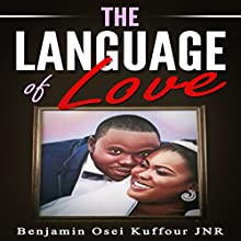 The Language of Love Audiobook by Benjamin Osei Kuffour Jnr. Narrated by Lynn Benson