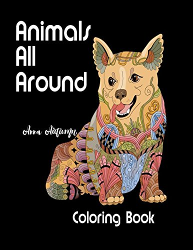 Animals All Around Coloring Book: Adult Coloring Book and Stress Relieving Animals Designs to Color (Gifts for Relaxation)