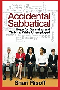 Accidental Sabbatical: Hope for Surviving and Thriving While Unemployed by Shari Risoff (2014-06-01)