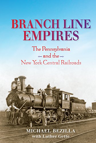 Branch Line Empires: The Pennsylvania and the New York Central Railroads (Railroads Past and ()