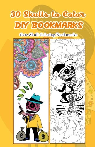 30 Skulls to Color DIY Bookmarks: Cute Skull Coloring Bookmarks