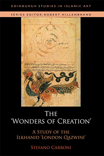 The Wonders of Creation and the Singularities of Painting: A Study of the Ilkhanid London Qazvini (Edinburgh Studies in