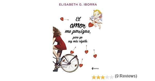 El amor me persigue, pero yo soy más rápida (Volumen independiente nº 1) eBook: Elisabeth G. Iborra: Amazon.es: Tienda Kindle