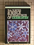 Barnes and Noble Thesaurus of Chemistry, Arthur Godman and Ronald Denney, 0064637182