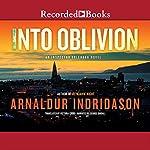 Into Oblivion: An Icelandic Thriller | Arnaldur Indridason