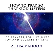 How to pray so that God listens: 100 prayers for ultimate joy & success
