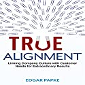 True Alignment: Linking Company Culture with Customer Needs for Extraordinary Results Audiobook by Edgar Papke Narrated by Don Hagen