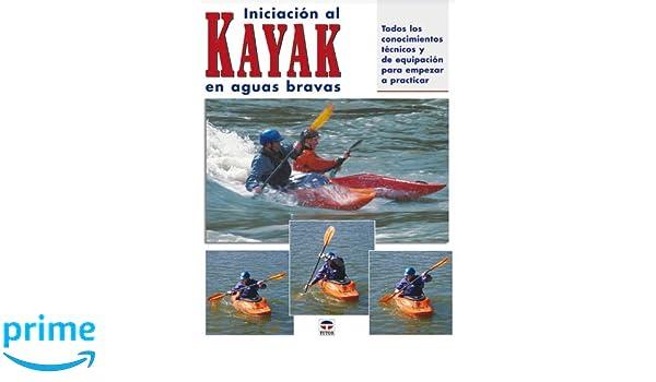 Iniciación al kayak en aguas bravas: Amazon.es: Wayne Dickert, Skip Brown, Roberto Sabas: Libros