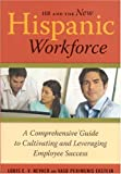 HR and the New Hispanic Workforce: A Comprehensive Guide to Cultivating and Leveraging Employee Su