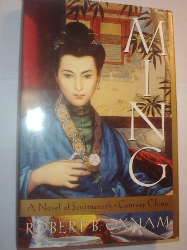 Ming: A Novel of Seventeenth-Century China, Oxnam, Robert B.