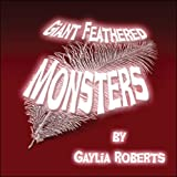 Giant Feathered Monsters, Gaylia Roberts, 1604415827