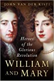 William and Mary: Heroes of the Glorious Revolution: The Heroes of the Glorious Revolution
