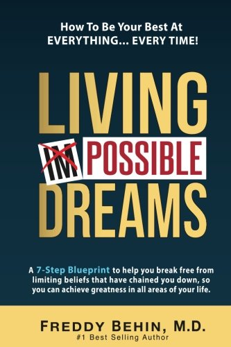 Living Impossible Dreams: A 7-Step Blueprint to help you break free from limiting beliefs that have chained you down, so you can achieve greatness in all areas of your life.